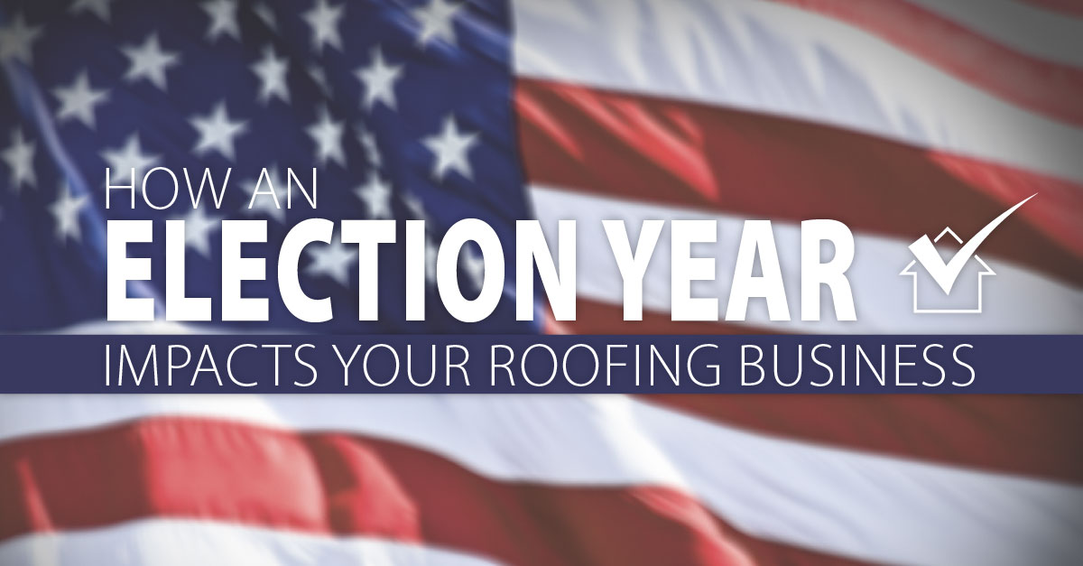 How an Election Year Impacts Your Roofing Business