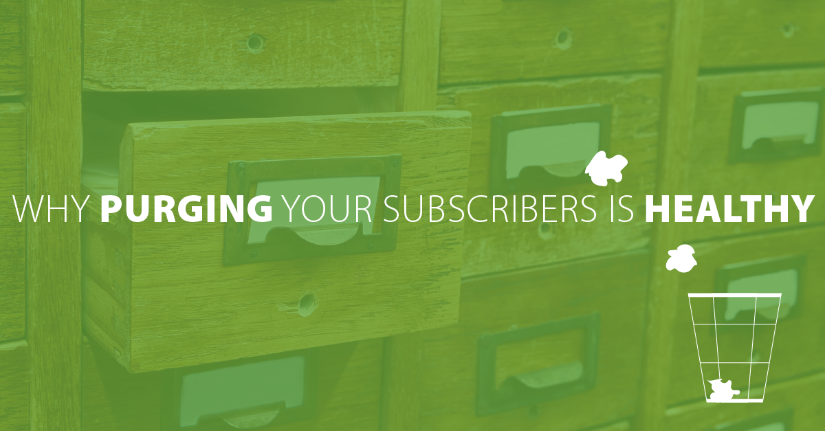 Why Purging Your Subscribers Is Healthy