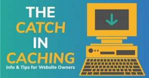 The Catch in Caching一Info & Tips for Website Owners