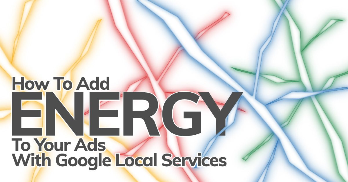 How To Add Energy To Your Ads With Google Local Services