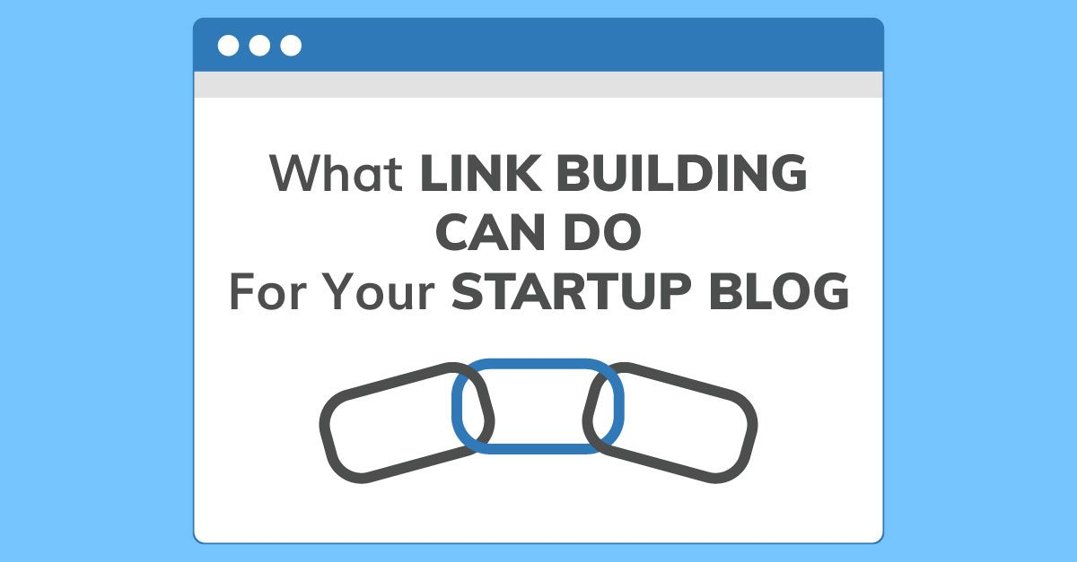 What Link Building Can Do for Your Startup Blog